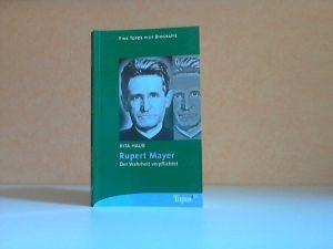 Rupert Mayer, Der Wahrheit verpflichtet Topos plus - Taschenbücher, Band 512