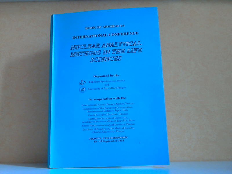Book of Abstracts international Conference Nuclear analytical Methods in the Life sciences - Prag, 13.-17. September 1993