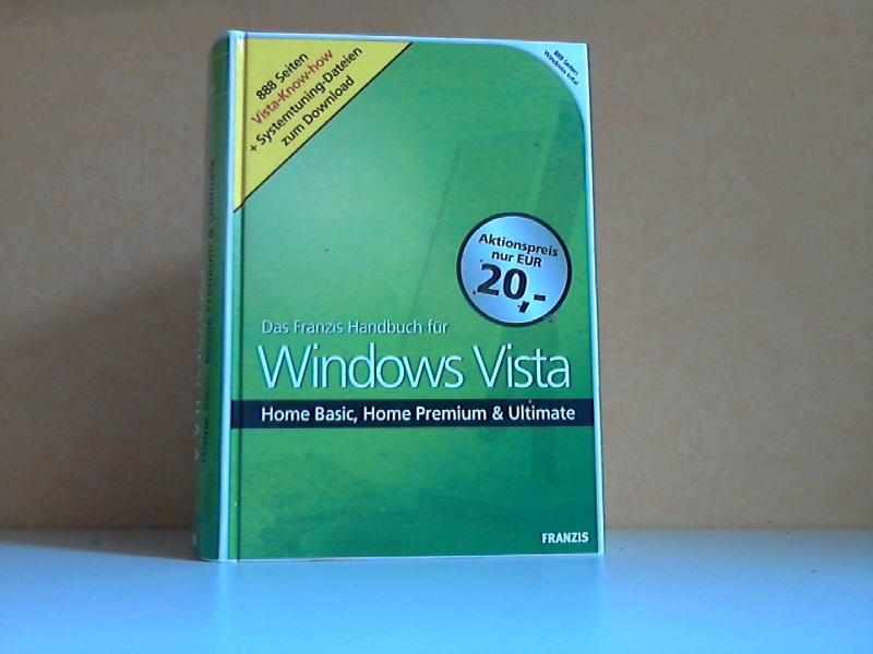 Das Franzis Handbuch für Windows Vista - NUR DAS HANDBUCH, KEINE CD-ROM - Home Basic, Home Premium und Ultimate NUR DAS HANDBUCH, KEINE CD-ROM