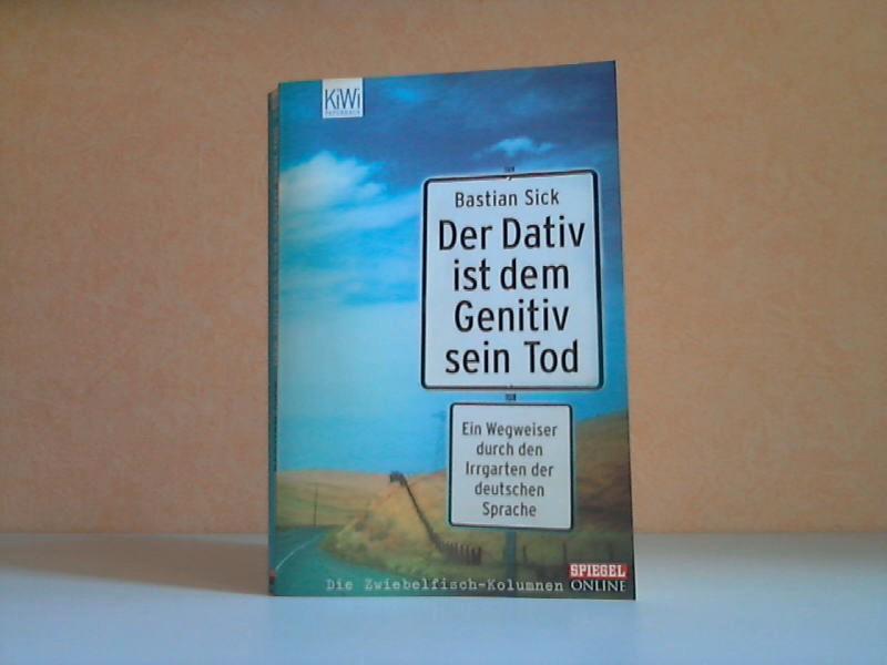 Der Dativ ist dem Genitiv sein Tod - Ein Wegweiser durch den Irrgarten der deutschen Sprache