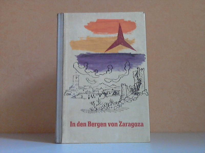 In den Bergen von Zaragoza - Ein Spanienbuch - Erzählungen, Berichte, Gedichte ILLUSTRATIONEN: JOSE SANCHA