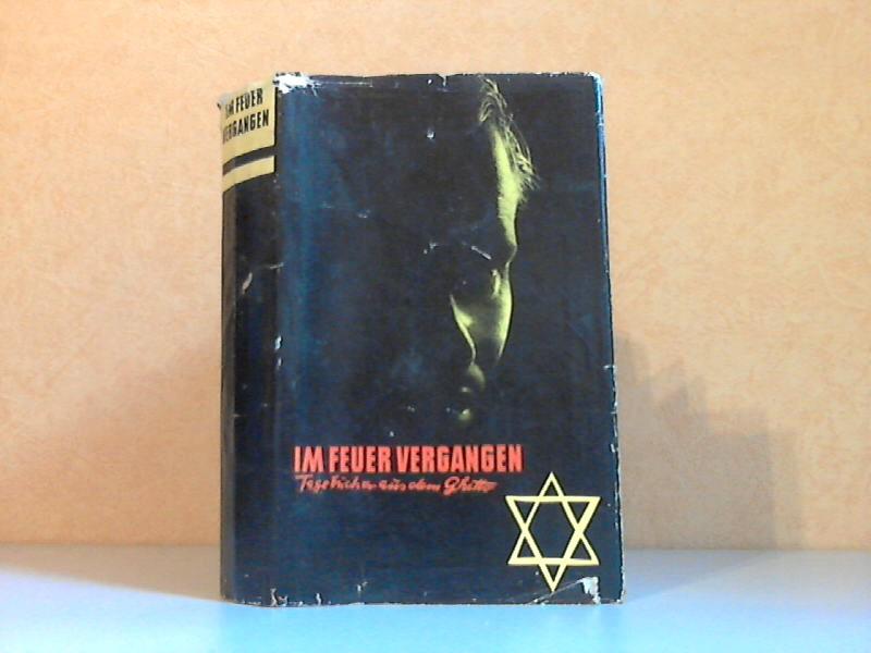 Im Feuer vergangen - Tagebücher aus dem Ghetto Mit einem Vorwort von Arnold Zweig