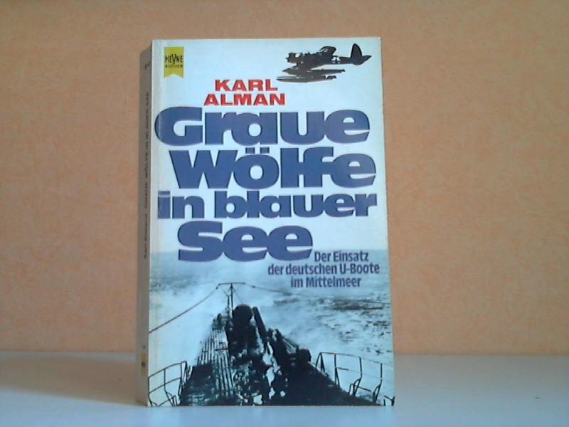Graue Wölfe in blauer See - Der Einsatz der deutschen U-Boote im Mittelmeer - Tatsachenbericht Mit 36 Bildtafeln