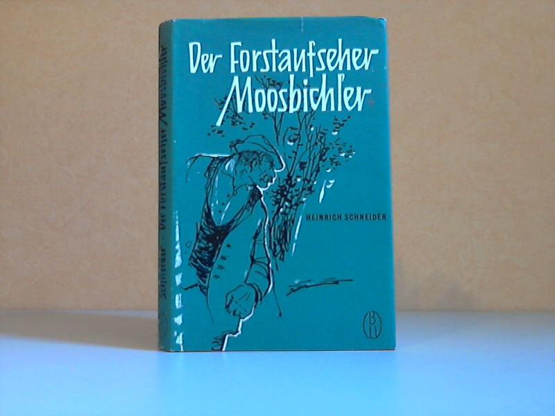 Der Forstaufseher Moosbichler Mit 14 Zeidinungen von Erich Hölle