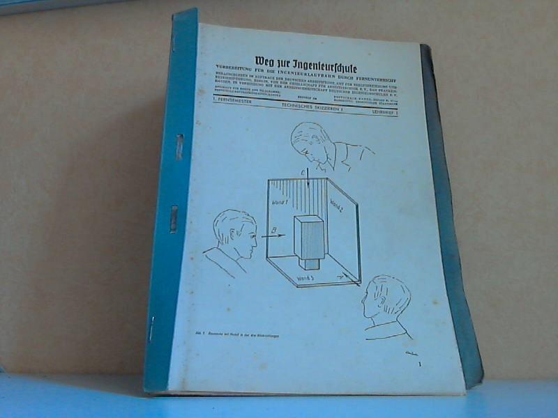 Weg zur Ingenieurschule: Technisches Skizzieren I bis II, Lehrbriefe 1 bis 30 - Vorbereitung für die Ingenieurlaufbahn durch Fernunterricht