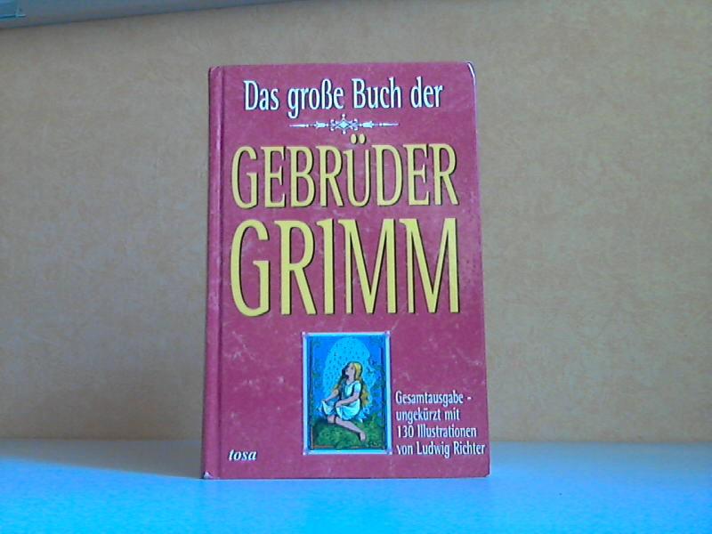 Das große Buch der Brüder Grimm 130 Illustrationen von Ludwio Richter