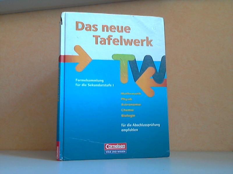 Das neue Tafelwerk - Ein Tabellen- und Formelwerk für den mathematisch-naturwissenschaftlichen Unterricht in der Sekundarstufe I