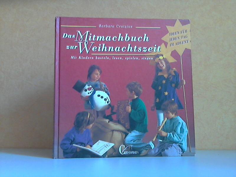 Das Mitmachbuch zur Weihnachtszeit - Mit Kindern basteln, lesen, spielen, singen - Ideen für jeden Tag im Advent