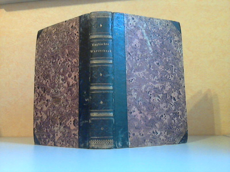 Nathan Bailey`s dictionary English-German and German-English. Englisch-Deutsches und Deutsch-Englisches Wörterbuch. Zweiter Teil: Deutsch - Englisch