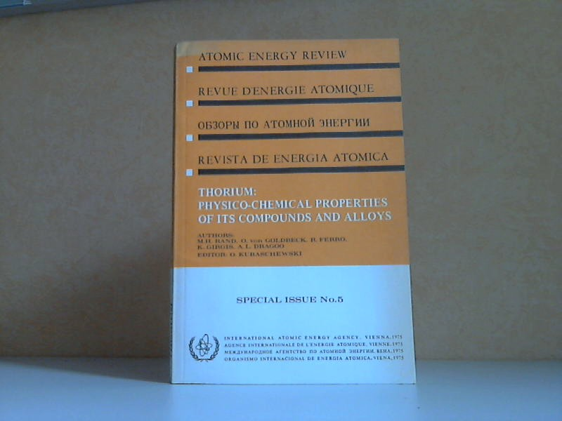 Thorium. Physico-Chemical Properties of its Compounds and Alloys.: (Atomic Energy Review - Special Issue No. 5)