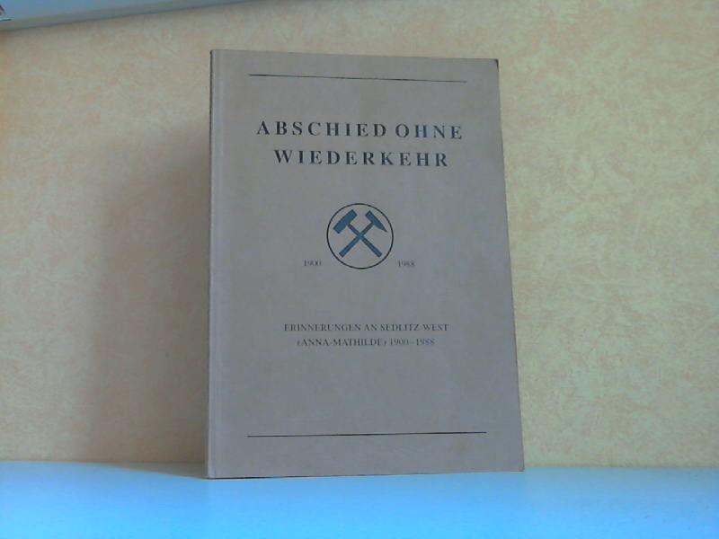 Abschied ohne Wiederkehr - Erinnerungen an Sedlitz-West (Anna-Mathilde) 1900-1988