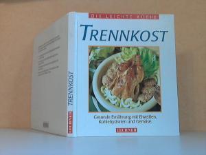 Trennkost - Die leichte Küche - Rezepte und Anleitungen frei nach Dr. Hay, für alle die schlank und fit sein wollen