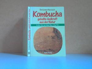 Kombucha : Geballte Heilkraft aus der Natur - mit Anleitung zum Selbstherstellen des Teepilzgetränks