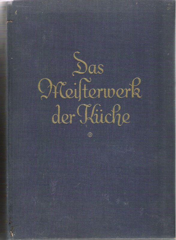 Das Meisterwerk der Küche - Mit Anhang: Das Jahrbuch für neuzeitliche Ernährung