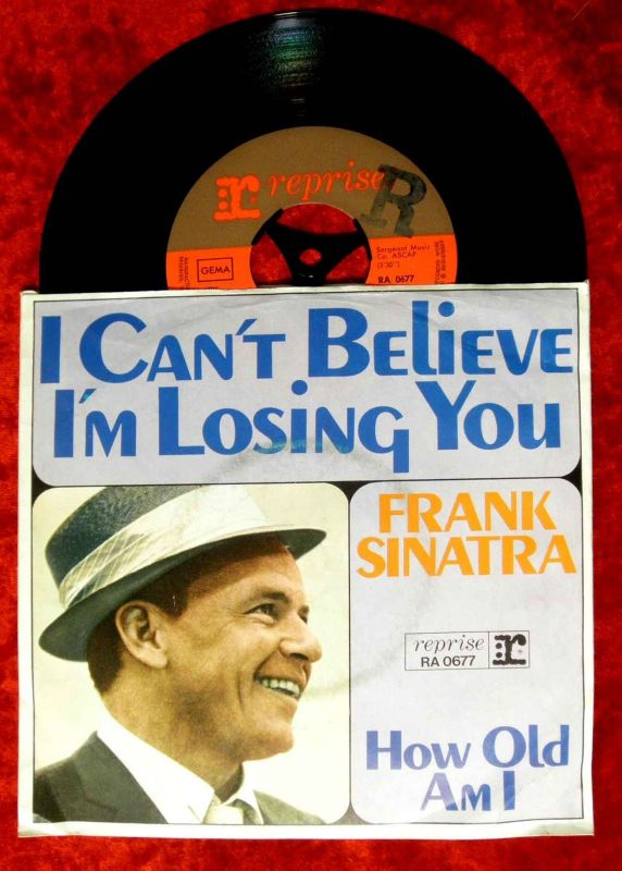 Single Frank Sinatra: I Can´t believe I´m losing you (Reprise RA 0677) D 1965