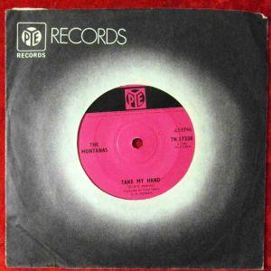 Single Montanas: Take My Hand (Pye 7N.17338) UK 1967