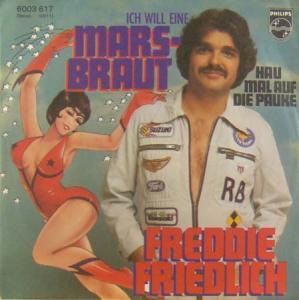 7inch - Friedlich, Freddie Ich Will Eine Mars-Braut