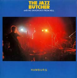 LP - Jazz Butcher And His Sikkorskis From Hell Hamburg
