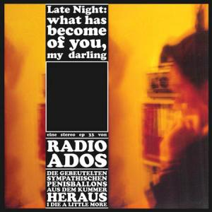 7inch - Radio Ados Late Night: What Has Become Of You, My Darling