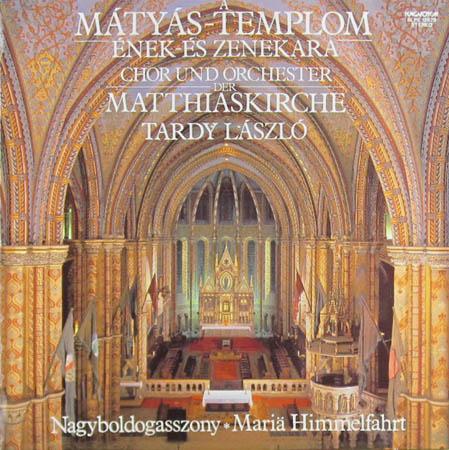 LP - Chor Und Orchester Der Matthiaskirche A Matyas-Templom Nagyboldogasszony - Mari