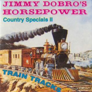 CD - Jimmy Dobro's Horsepower Country Specials II - Train Tracks