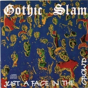 CD - Gothic Slam Just A Face In The Crowd