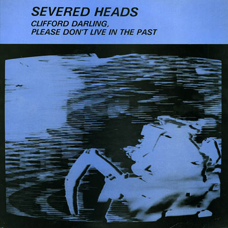 2LP - Severed Heads Clifford Darling, Please Don't Live In The Past
