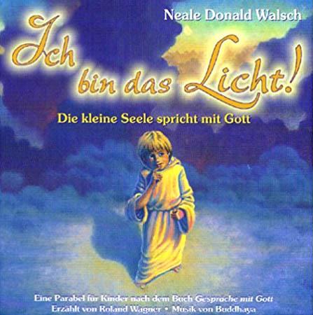 CD - Walsch, Neale Donald Ich bin das Licht!. Die kleine Seele spricht mit Gott