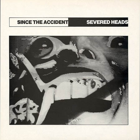 LP - Severed Heads Since The Accident