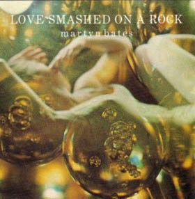 CD - Bates, Martyn Love Smashed On A Rock