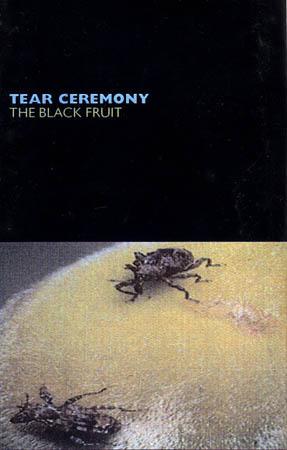 Cassette - Tear Ceremony The Black Fruit