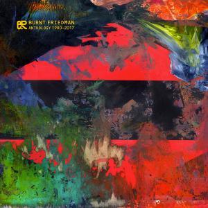 CD - Burnt Friedman Anthology 1980-2017