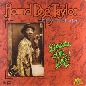 LP - Hound Dog Taylor & The House Rockers Beware Of The Dog