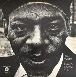 LP - Little Walter Hate To See You Go
