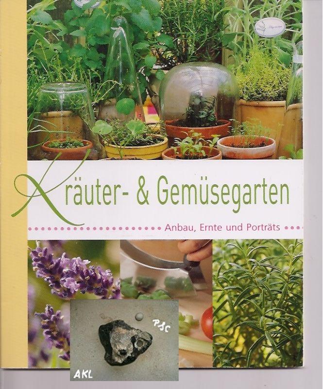 Kräuter- und Gemüsegarten, Anbau, Ernte und Porträts