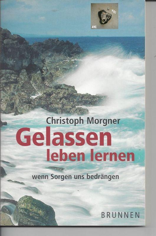 Gelassen leben lernen, Morgner Christoph