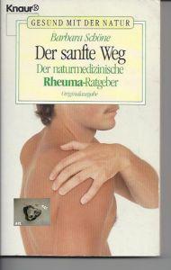 Der sanfte Weg, der naturmedizinische Rheuma-Ratgeber, B. Schöne