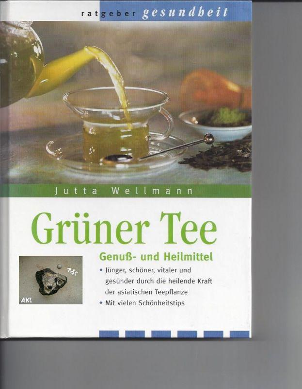 Grüner Tee, Genuß und Heilmittel, Jutta Wellmann