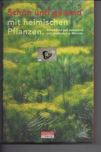 Schön und gesund mit heimischen Pflanzen