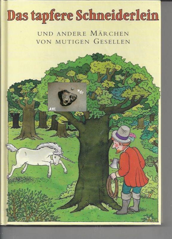 Das tapfere Schneiderlein und andere Märchen von mutigen Gesellen