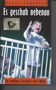 Es geschah nebenan, die unfaßbare Geschichte einer Mutter, J. Egginton