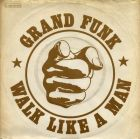 Grand Funk - Walk Like A Man
