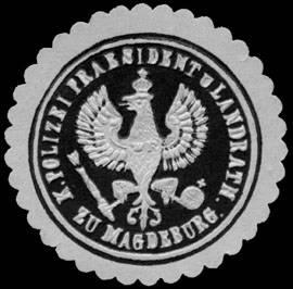 Königlicher Polizei Praesident und Landrath zu Magdeburg