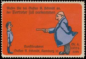 Rufen Sie bei Gustav A. Schmidt an, der Vertreter soll kommen.