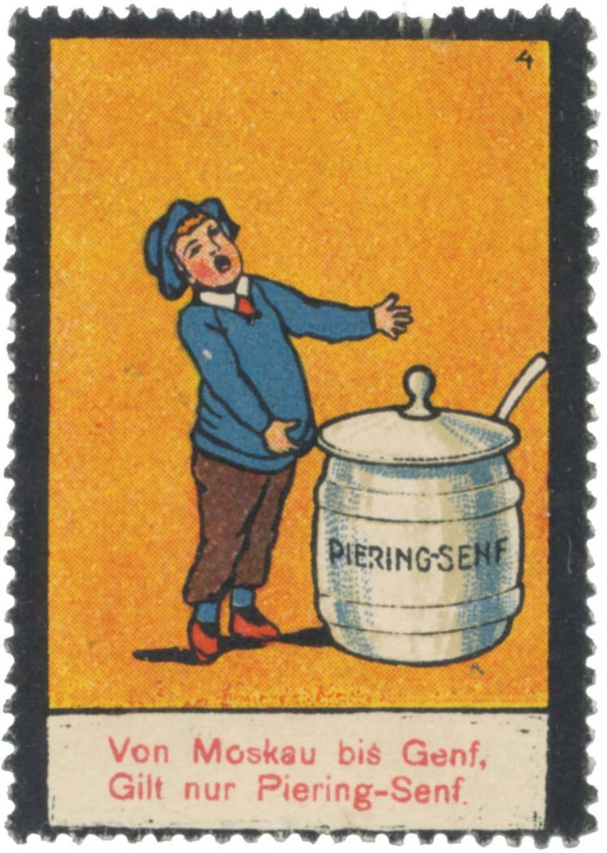 Von Moskau bis Genf, gilt nur Piering-Senf.