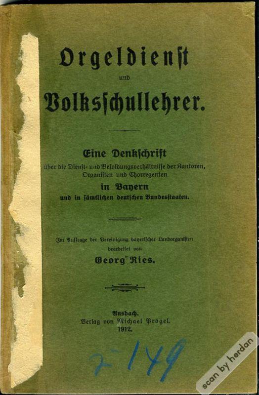 Seltene Denkschrift des Ansbachers Georg Ries aus dem Jahre 1912 über die Dienst- und Besoldungsverhältnisse der Kantoren, Organisten und Chorregenten im Deutschen Reich.