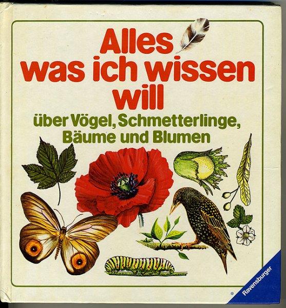 Alles was ich wissen will  -  über Vögel, Schmetterlinge, Bäume und Blumen