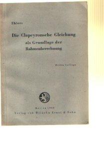 Georg Ehlers: Die Clapeyronsche Gleichung als Grundlage der Rahmenberechnung.