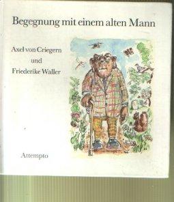Axel von Creigern und Friederike Waller: Begengnungen mit einem alten Mann.