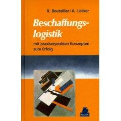 Roman Boutellier Alwin Locker: Beschaffungslogistik mit praxiserprobten Konzepten zum Erfolg.
